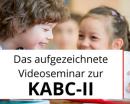 Das aufgezeichnete Video-Seminar zur KABC-II